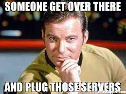 Get Over It Meme - someone get over there and plug those servers meme capt kirk