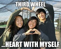 Third Wheel Meme - third wheel heart with myself third wheel ashley quickmeme