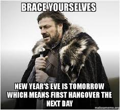 Hangover Meme - brace yourselves new year s eve is tomorrow which means first