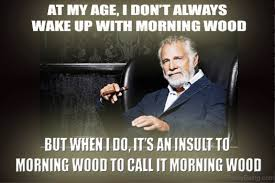 I Dont Always Meme - 80 fresh good morning memes