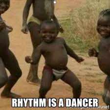 Black Meme Generator - rhythm is a dancer black kid meme generator