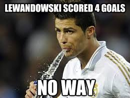 Lewandowski Memes - lewandowski scored 4 goals no way ronaldo quickmeme