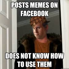 How To Use Memes On Facebook - posts memes on facebook does not know how to use them scumbag kyle