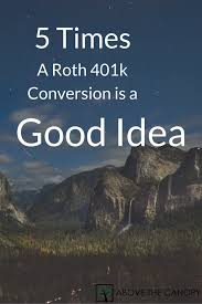 Above The Canopy by 5 Times A Roth 401k Conversion Is A Good Idea Above The Canopy