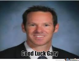 Good Luck Meme - new meme good luck gary by sergeantsadface meme center
