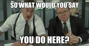 Bobs Meme - so what would you say you do here office space bobs quickmeme