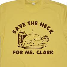 dirty thanksgiving sayings funny thanksgiving t shirt save the neck for me clark shirt