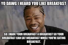 Breakfast Meme - xzibit meme memes quickmeme