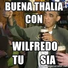 Obama Beer Meme - buena thalia con wilfredo tu sia obama beer meme generator