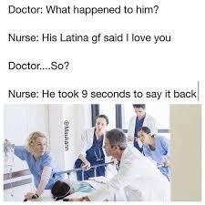 Latina Memes - dopl3r com memes doctor what happened to him nurse his latina
