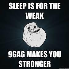 Sleep Is For The Weak Meme - sleep is for the weak meme 28 images sleep is for the weak