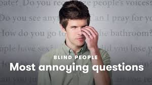 Everytime I Look At You I Go Blind Blind People Tell Us Which Questions Annoy Them The Most Youtube