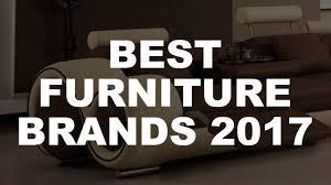 Best Furniture Brands The Best Furniture Brands 2017 Youtube