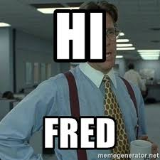 That D Be Great Meme Generator - hi fred yeah that d be great meme generator