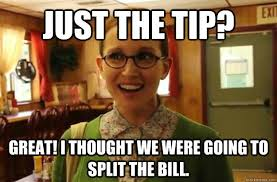 Just The Tip Meme - just the tip great i thought we were going to split the bill