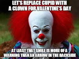 Cupid Meme - image tagged in valentine s day clown humor pennywise evil imgflip
