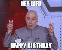 Hey Meme - hey girl happy birthday meme