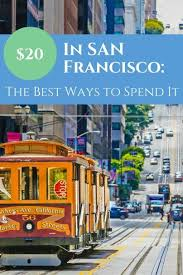 20 in san francisco the best ways to spend it san francisco
