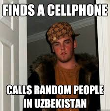 Cellphone Meme - finds a cellphone calls random people in uzbekistan scumbag steve