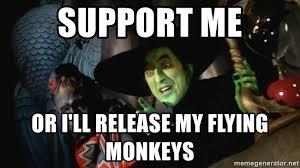 Flying Monkeys Meme - support me or i ll release my flying monkeys wicked witch