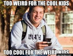 Meme Cool - too weird for the cool kids too cool for the weird kids college