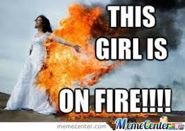 This Girl Is On Fire Meme - this girl is on fire by bluelunchboxboy meme center