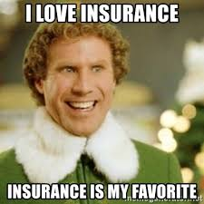 Insurance Meme - i love insurance insurance is my favorite buddy the elf meme