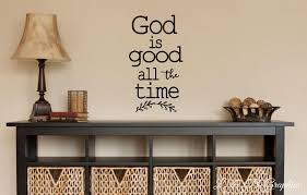 Wall Quotes For Living Room by God Is Good All The Time Vinyl Wall Decal Vinyl Wall Quotes