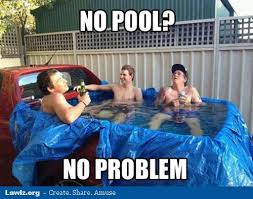 Pool Meme - making do with what you got swimming pool meme funny humor