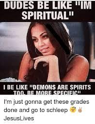 Spiritual Memes - dudes be like im spiritual i be like demons are spirits too be
