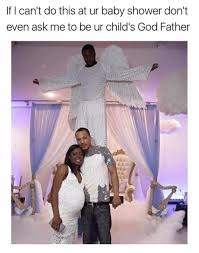 Baby Shower Memes - if i can t do this at ur baby shower don t even ask me to be ur