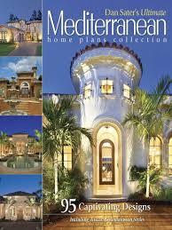 mediterranean homes plans dan sater s ultimate mediterranean home plans collection by dan