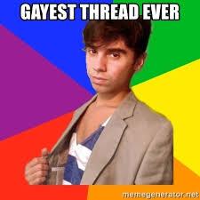Gayest Meme Ever - gayest thread ever gay boy problem meme generator