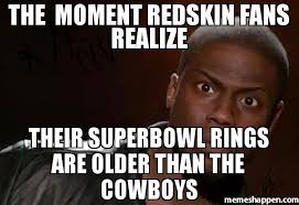 Cowboys Fans Be Like Meme - the moment redskin fans realize their superbowl rings are older
