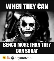 Do You Even Squat Meme - when they can bench more than they can squat gym meme on