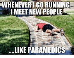Running Meme - wheneverigo running i meet new people like paramedics meme on me me