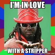 Stripper Meme - i m in love with a stripper t pain meme generator