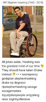 Drake Wheelchair Meme - rip stephen hawking 1942 2018 asean speezy all jokes aside hawking