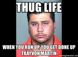Trayvon Meme - thug life when you run up you get done up trayvon martin will the