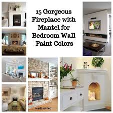 15 gorgeous fireplaces with mantel for bedroom wall paint colors