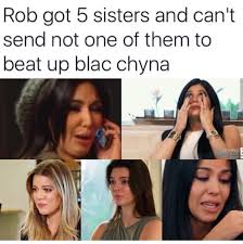 Memes About Sisters - hilarious blac chyna and rob kardashian break up memes page 8 of
