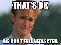 Neglected Wife Meme - that s ok we don t feel neglected dawson crying again meme