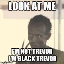 Trevor Meme - look at me meme imgflip