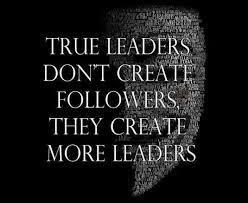 Leadership Meme - true leaders dont create followers they create more leaders meme