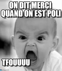 Merci Comme Meme - on dit merci quand on est poli angry baby meme on memegen