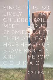 let them hear of good knights and heroic courage c s lewis