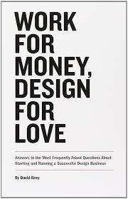 Most Interesting Graphic Design Work Work For Money Design For Love Answers To The Most Frequently