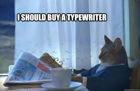 Typewriter Meme - i should buy a typewriter sophisticated cat quickmeme