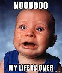 My Life Is Over Meme - noooooo my life is over crying baby meme generator