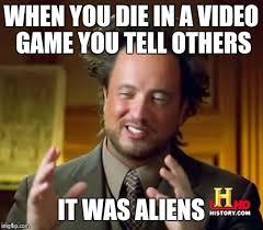 Aliens Meme Video - ancient aliens meme imgflip